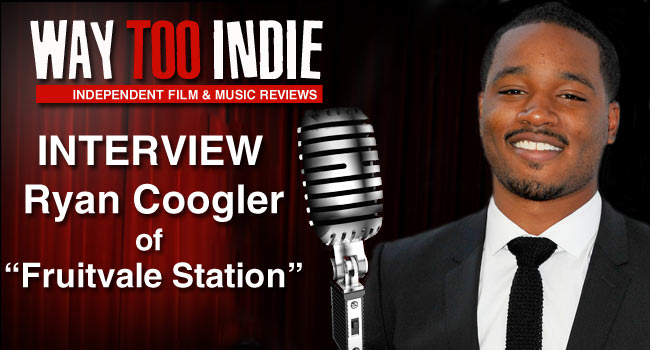 Interview: Ryan Coogler of Fruitvale Station