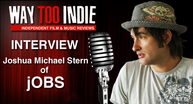 Interview: Joshua Michael Stern of jOBS