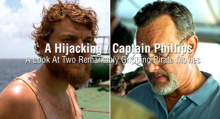 A Hijacking / Captain Phillips: A Look At Two Remarkably Gripping Pirate Movies
