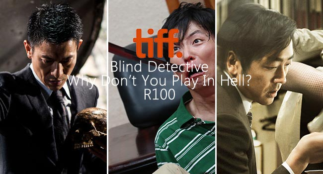 TIFF 2013: Blind Detective, Why Don't You Play In Hell?, R100 Film Festival