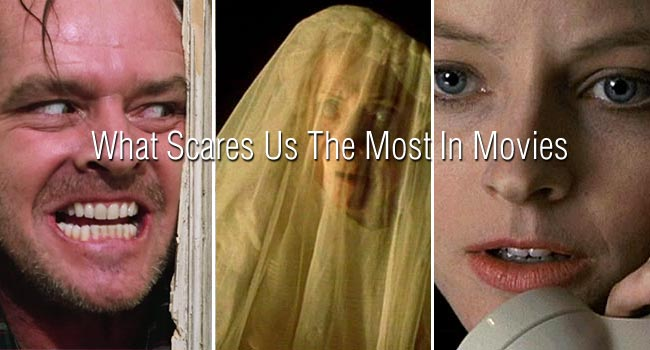 What Scares Us The Most In Movies