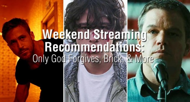 Weekend Streaming Recommendations: Only God Forgives, Brick, & More