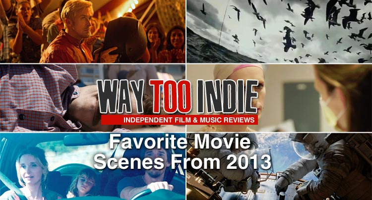 Way Too Indie's Favorite Movie Scenes From 2013