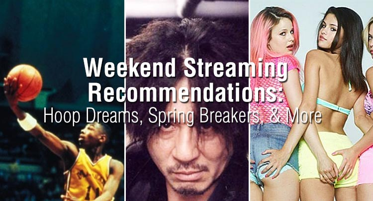 Weekend Streaming Recommendations: Hoop Dreams, Spring Breakers, & More