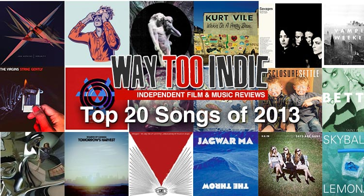 Way Too Indie's Top 20 Songs of 2013