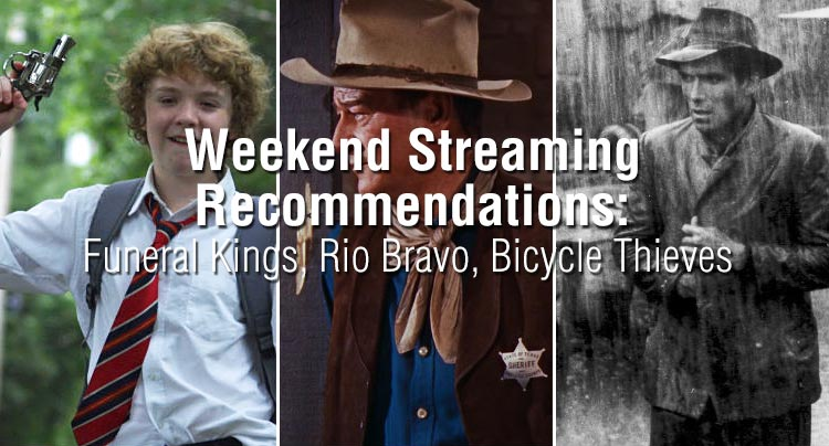 Weekend Streaming Recommendations: Funeral Kings, Rio Bravo, Bicycle Thieves