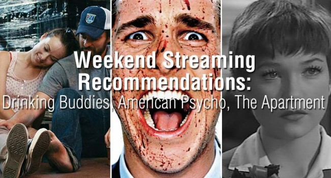 Weekend Streaming Recommendations: Drinking Buddies, The Apartment, American Psycho, & More