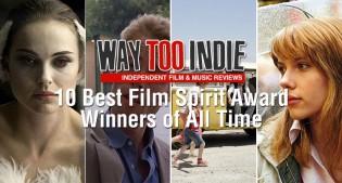 10 Best Film Spirit Award Winners of All Time