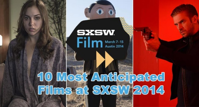 10 Most Anticipated Films At SXSW 2014