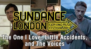 Sundance London 2014: The One I Love, Little Accidents, and The Voices