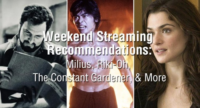 Weekend Streaming Recommendations: Milius, Riki-Oh, The Constant Gardener, & More