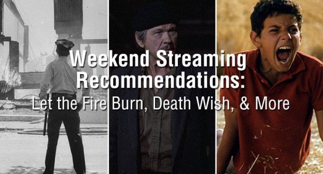 Weekend Streaming Recommendations: Let the Fire Burn, Death Wish, & More