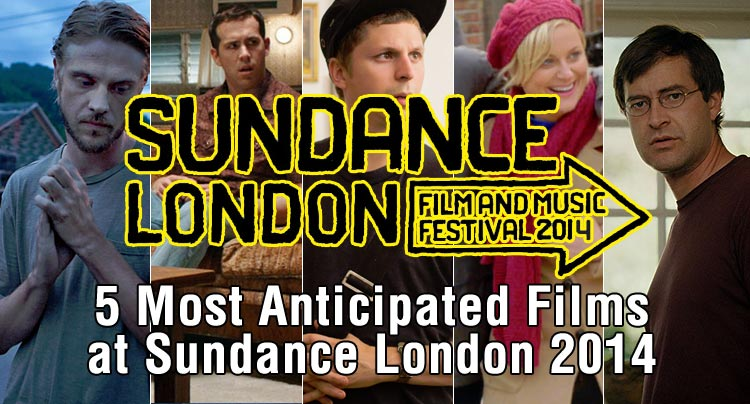 5 Most Anticipated Films at Sundance London 2014