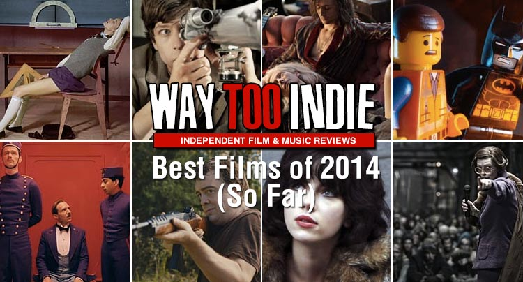 Way Too Indie's Best Films of 2014 (So Far)