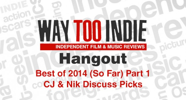 Way Too Indie Hangout – Best of 2014 (So Far) Part 1