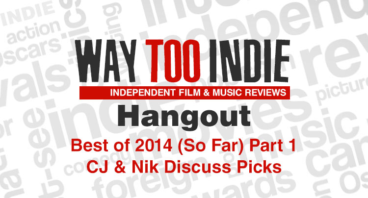 Way Too Indie Hangout – Best of 2014 (So Far) Part 1 Features