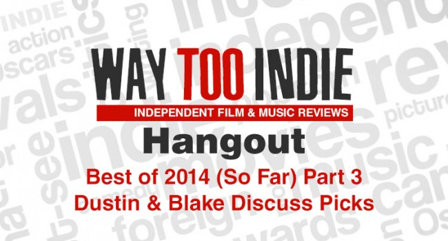 Way Too Indie Hangout – Best of 2014 (So Far) Part 3