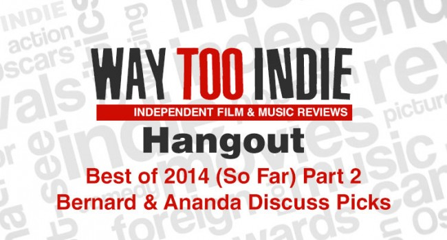 Way Too Indie Hangout – Best of 2014 (So Far) Part 2