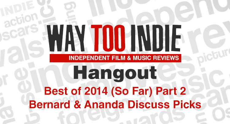 Way Too Indie Hangout – Best of 2014 (So Far) Part 2 Features