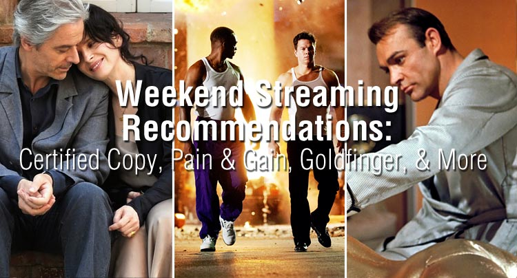 Weekend Streaming Recommendations: Certified Copy, Pain & Gain, Goldfinger, & More