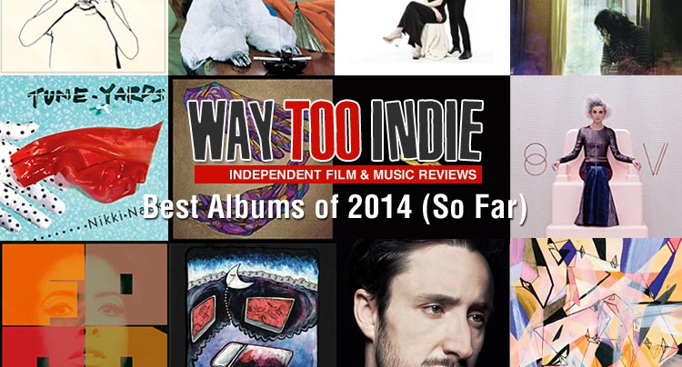 Way Too Indie's Best Albums of 2014 (So Far) Features