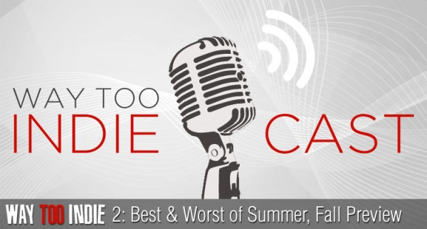 Way Too Indiecast 2: Best and Worst of Summer 2014, Fall Preview
