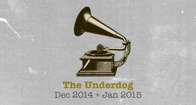 The Underdog: December 2014-January 2015