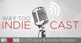 Way Too Indiecast 8: 2015 Oscar Nomination Reactions