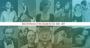 Best 50 Movies Of The Decade So Far (#30 – #21)