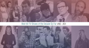 Best 50 TV Shows Of The Decade So Far (#40 – #31)