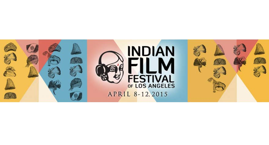 13th Annual Indian Film Festival of Los Angeles Announces Opening / Closing Night Galas