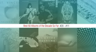 Best 50 Albums Of The Decade So Far (#20 – #11)