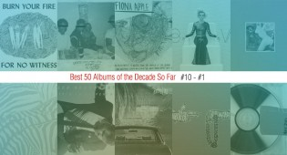 Best 50 Albums Of The Decade So Far (#10 – #1)