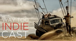 Way Too Indiecast 20: Mad Max: Fury Road, Make Way For Tomorrow