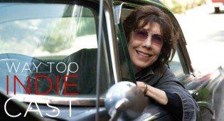 Way Too Indiecast 34: Lily Tomlin, Paul Weitz, Hubert Sauper