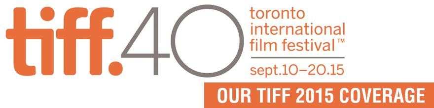 TIFF 2015 Coverage